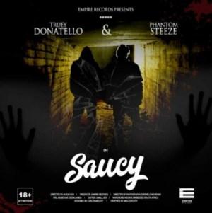 Truey Donatello - Saucy Ft. Phantom Steeze